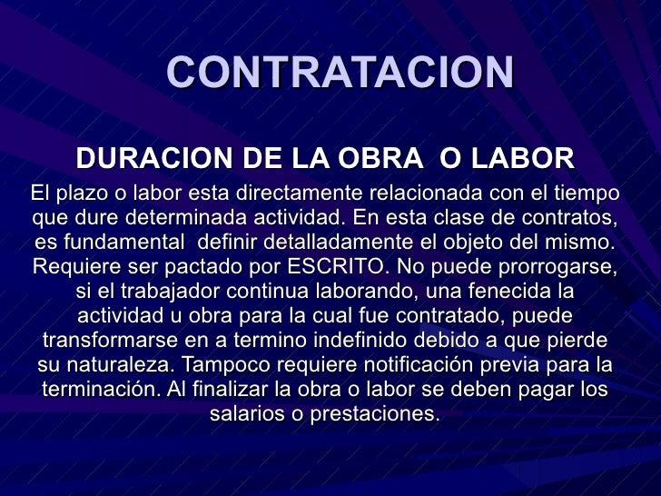 CONTRATACION DURACION DE LA OBRA  O LABOR El plazo o labor esta directamente relacionada con el tiempo que dure determinad...