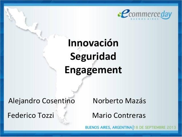 Innovación Seguridad Engagement Norberto MazásAlejandro Cosentino Mario ContrerasFederico Tozzi