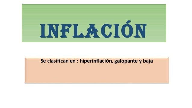 InflacIón Se clasifican en : hiperinflación, galopante y baja