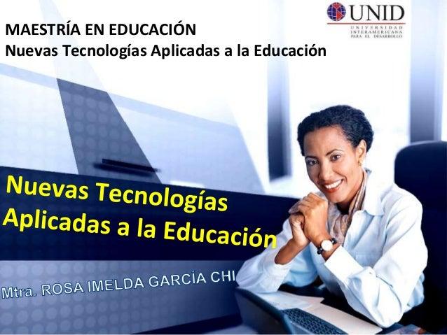 MAESTRÍA EN EDUCACIÓN Nuevas Tecnologías Aplicadas a la Educación