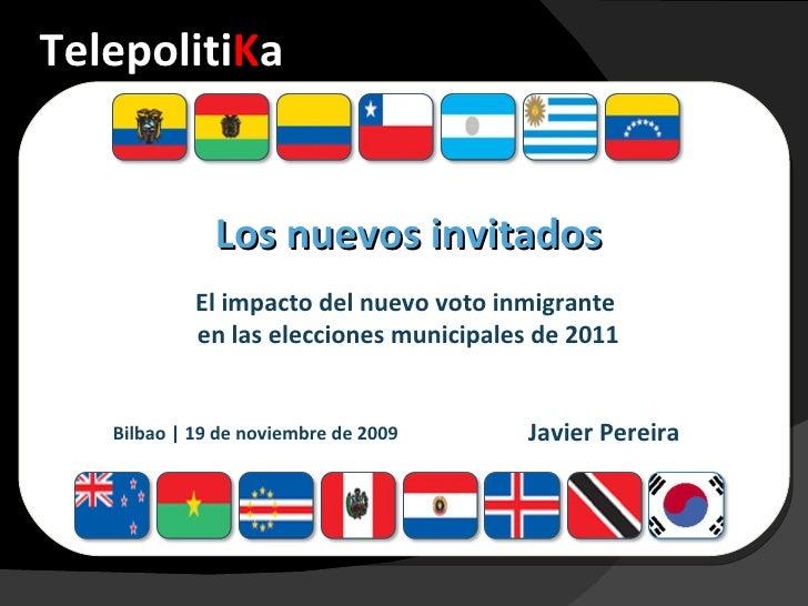 Telepoliti K a Javier Pereira <ul><ul><li>Los nuevos invitados </li></ul></ul><ul><ul><li>El impacto del nuevo voto inmigr...