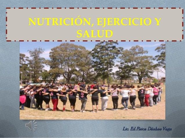 NUTRICIÓN, EJERCICIO Y       SALUD               Lic. Ed. Física Dánhae Vega