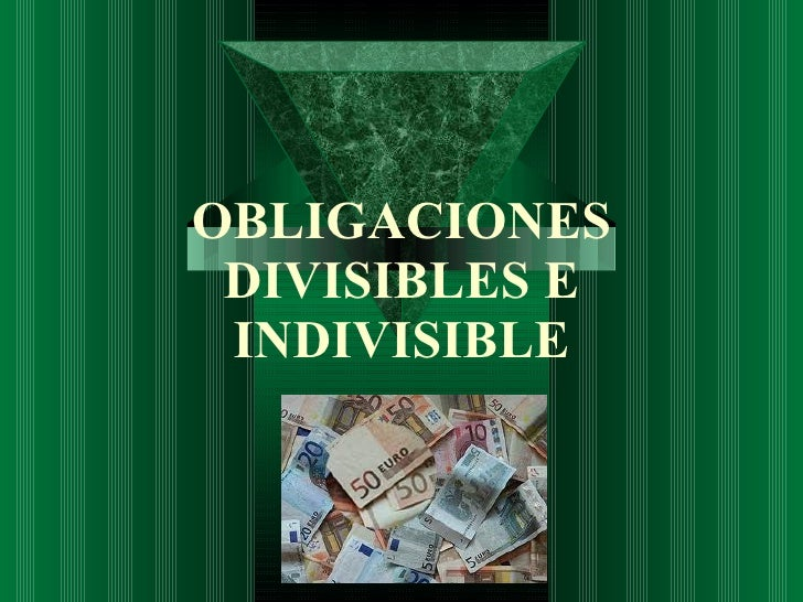 OBLIGACIONES DIVISIBLES E INDIVISIBLE