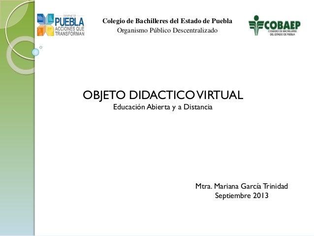 Colegio de Bachilleres del Estado de Puebla Organismo Público Descentralizado  OBJETO DIDACTICO VIRTUAL Educación Abierta ...