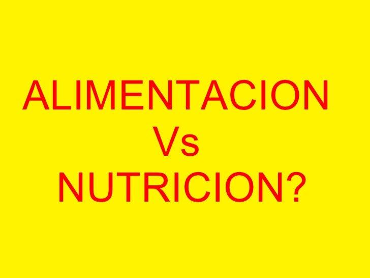 ALIMENTACION  Vs  NUTRICION?