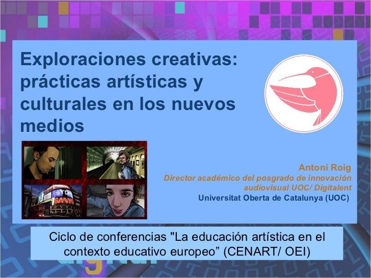 """Exploraciones creativas: prácticas artísticas y culturales en los nuevos medios Ciclo de conferencias """"La educación a..."""