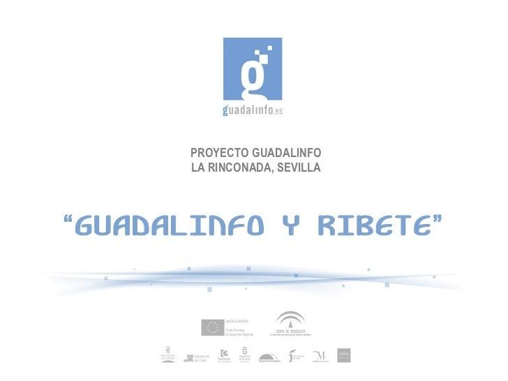 """PROYECTO GUADALINFO LA RINCONADA, SEVILLA """" GUADALINFO Y RIBETE"""""""