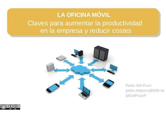 LA OFICINA MÓVILClaves para aumentar la productividad    en la empresa y reducir costes                               Pabl...