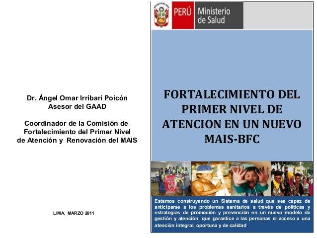ministerio de salud  Dr. Ángel Omar Irribari Poicón Asesor del GAAD Coordinador de la Comisión de Fortalecimiento del Prim...