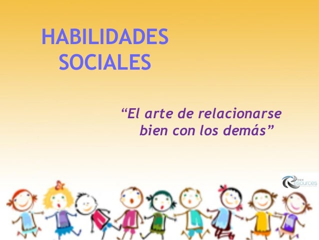 """HABILIDADES SOCIALES """"El arte de relacionarse bien con los demás"""""""