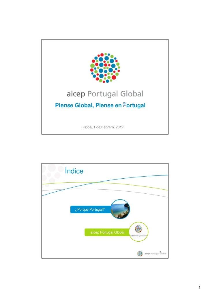 Piense Global, Piense en ortugal          Lisboa, 1 de Febrero, 2012   Índice       ¿Porque Portugal?               aicep ...
