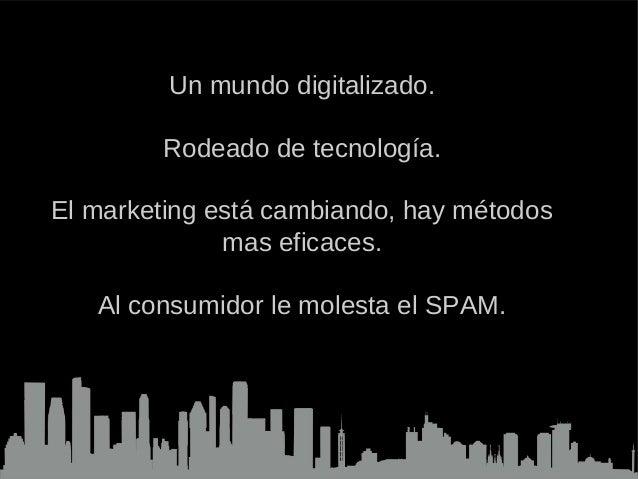 Text Un mundo digitalizado. Rodeado de tecnología. El marketing está cambiando, hay métodos mas eficaces. Al consumidor le...
