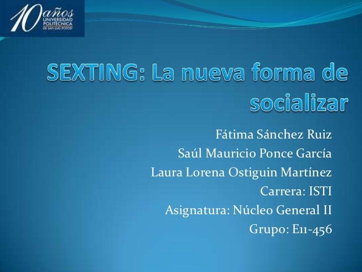 SEXTING: La nueva forma de socializar<br />Fátima Sánchez Ruiz<br />Saúl Mauricio Ponce García<br />Laura Lorena Ostiguin ...