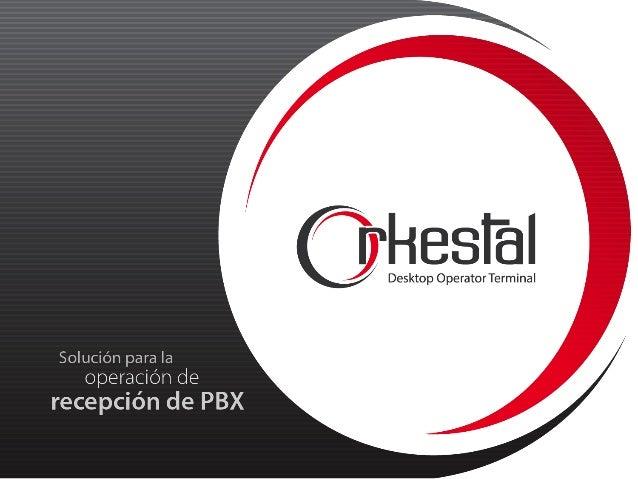 Introducción   • Orkestal   es   un   terminal   de   escritorio   para   operadora   especialmente  ...