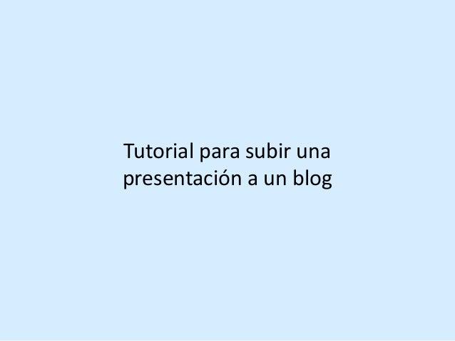 Tutorial para subir una presentación a un blog