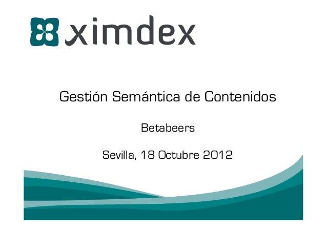 Gestión Semántica de Contenidos             Betabeers      Sevilla, 18 Octubre 2012