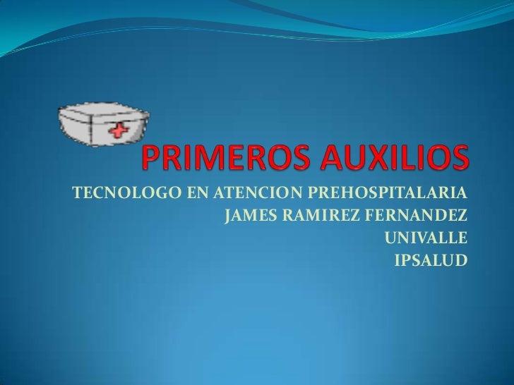 TECNOLOGO EN ATENCION PREHOSPITALARIA              JAMES RAMIREZ FERNANDEZ                              UNIVALLE          ...