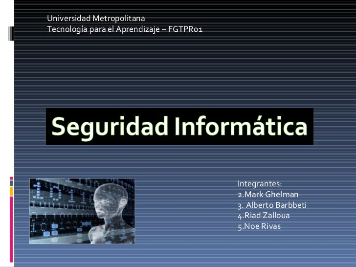 Universidad Metropolitana Tecnología para el Aprendizaje – FGTPR01 <ul><li>Integrantes: </li></ul><ul><li>Mark Ghelman </l...