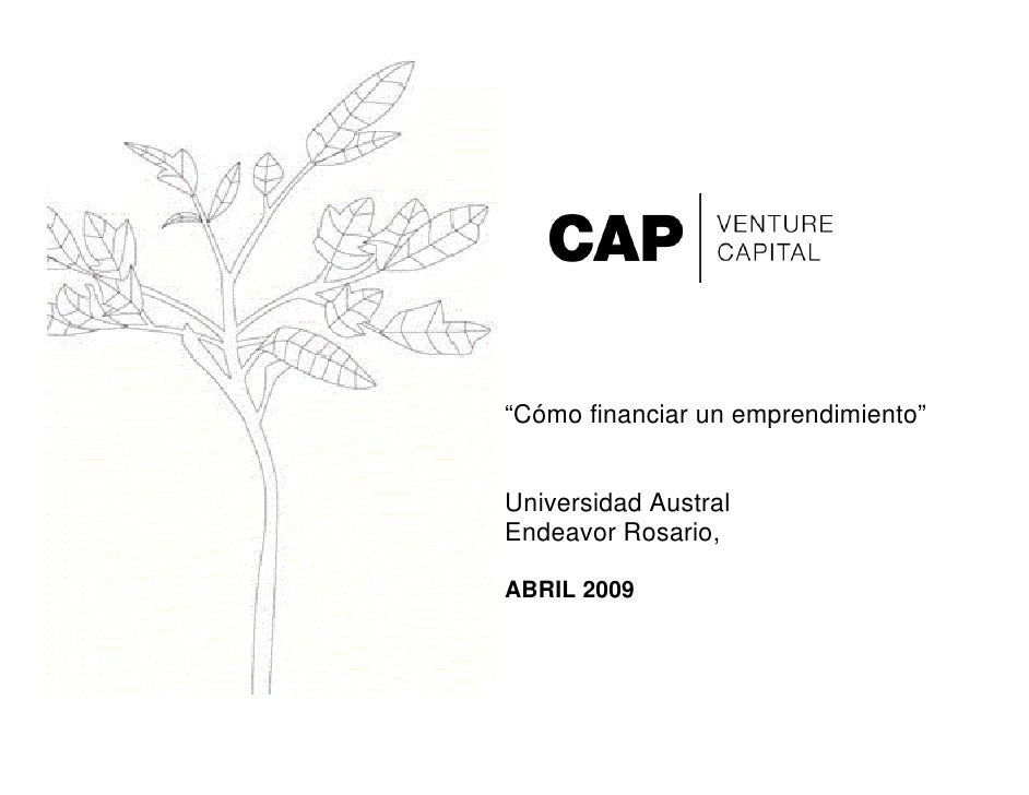 """""""Cómo financiar un emprendimiento""""   Universidad Austral Endeavor Rosario,  ABRIL 2009"""