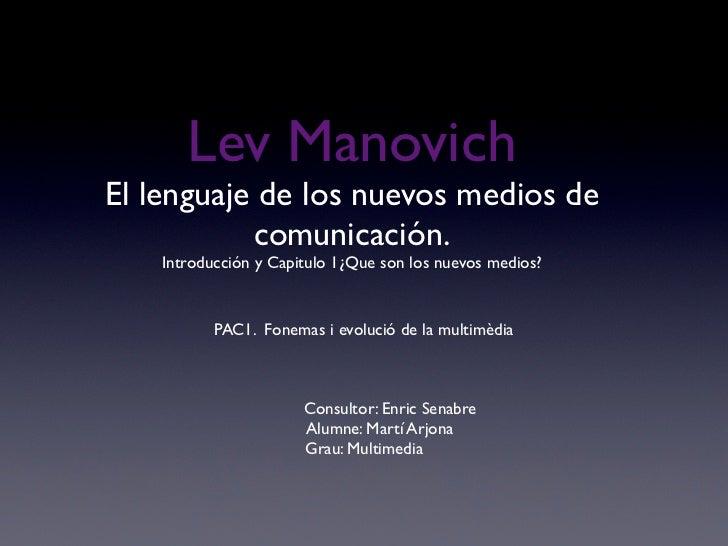 Lev ManovichEl lenguaje de los nuevos medios de           comunicación.    Introducción y Capitulo 1¿Que son los nuevos me...