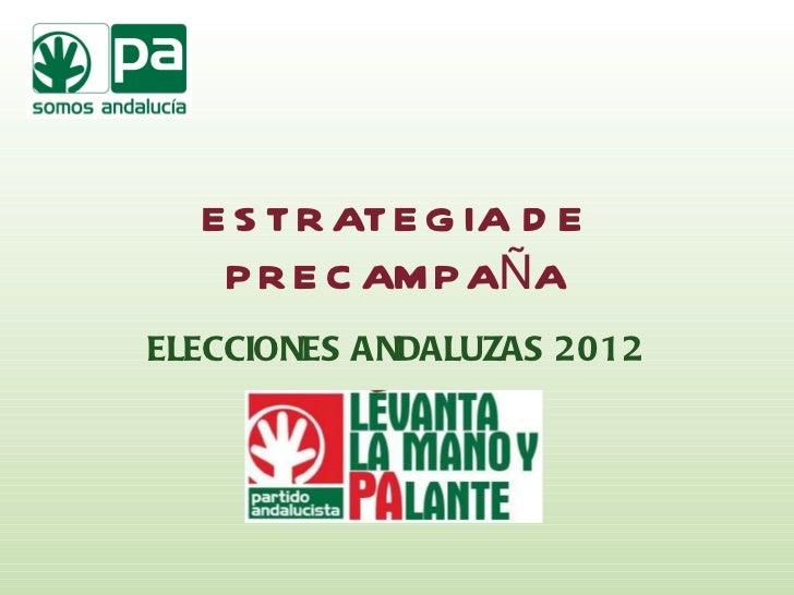 ESTRATEGIA DE PRECAMPAÑA ELECCIONES ANDALUZAS 2012