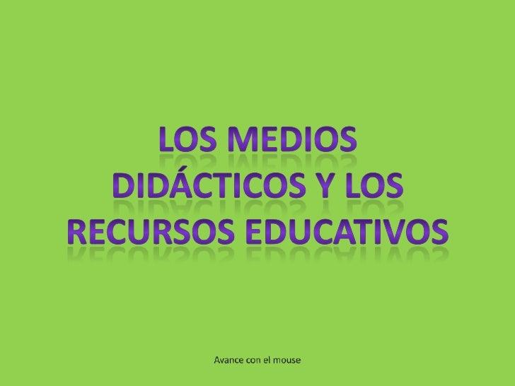 Los medios didácticos y los recursos educativos<br />Avance con el mouse<br />