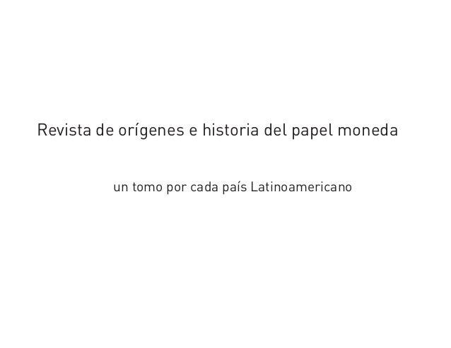 Revista de orígenes e historia del papel moneda un tomo por cada país Latinoamericano