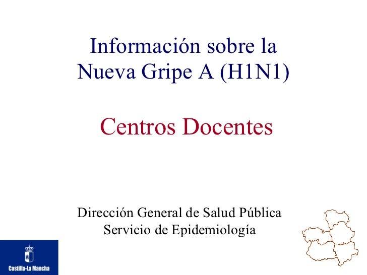 Información sobre la Nueva Gripe A (H1N1) Dirección General de Salud Pública Servicio de Epidemiología Centros Docentes