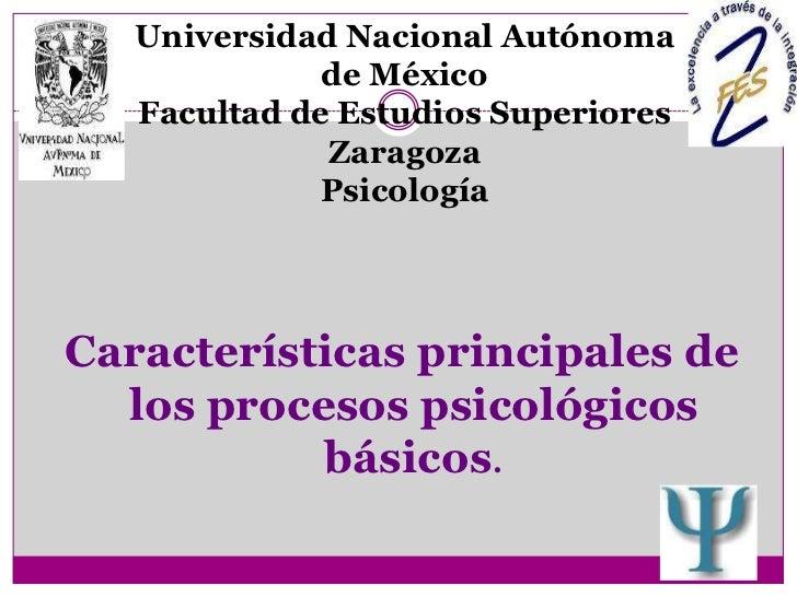 Universidad Nacional Autónoma de MéxicoFacultad de Estudios Superiores ZaragozaPsicología<br />Características principales...