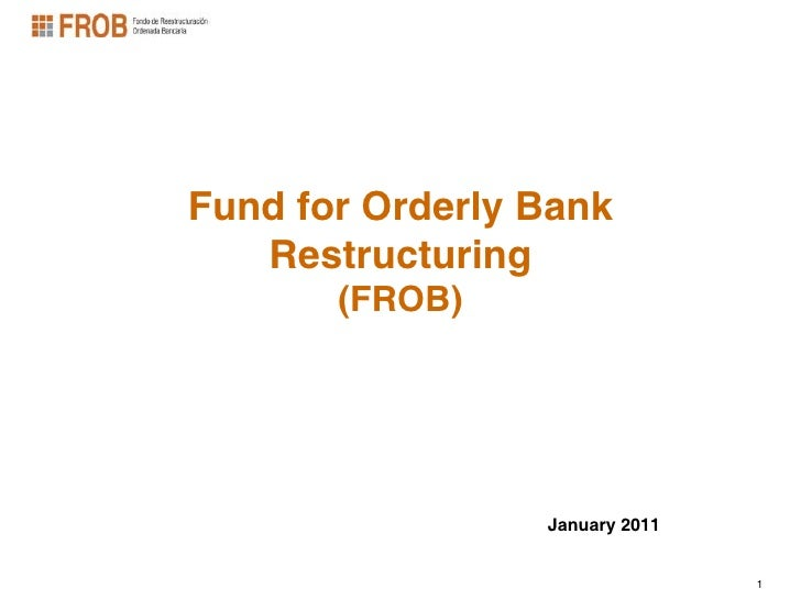 Fund for Orderly Bank   Restructuring       (FROB)                 January 2011                                1