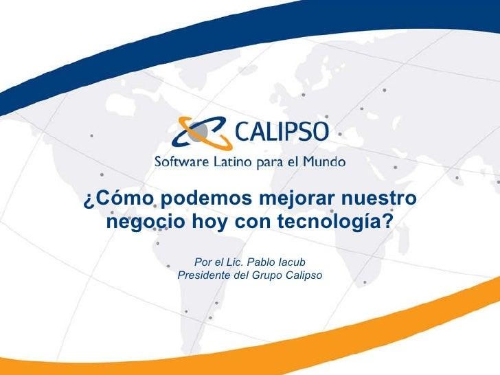 ¿Cómo podemos mejorar nuestro negocio hoy con tecnología? Por el Lic. Pablo Iacub Presidente del Grupo Calipso