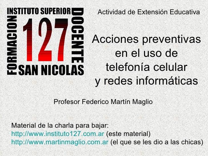 Actividad de Extensión Educativa Acciones preventivas en el uso de telefonía celular y redes informáticas Profesor Federic...