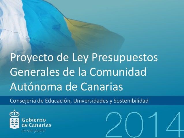 Proyecto de Ley Presupuestos Generales de la Comunidad Autónoma de Canarias Consejería de Educación, Universidades y Soste...
