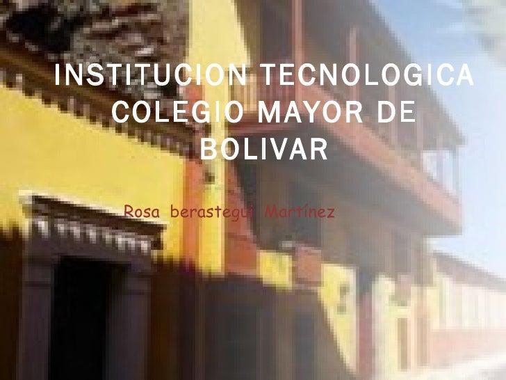 INSTITUCION TECNOLOGICA COLEGIO MAYOR DE BOLIVAR Rosa  berastegui  Martínez