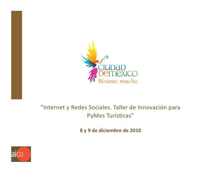 """""""Internet y Redes Sociales. Taller de Innovación para                         PyMes TurísEcas""""      ..."""