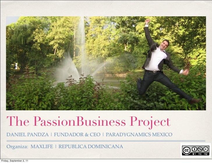 The PassionBusiness Project    DANIEL PANDZA | FUNDADOR & CEO | PARADYGNAMICS MEXICO    Organiza: MAXLIFE | REPUBLICA DOMI...
