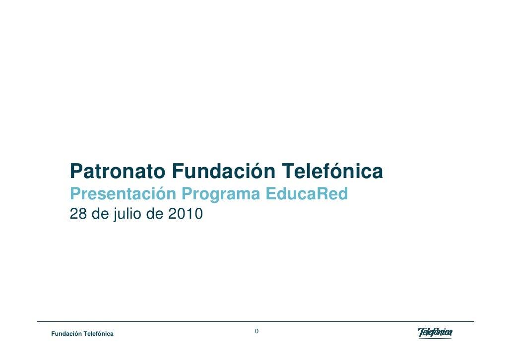 Patronato Fundación Telefónica      Presentación Programa EducaRed      28 de julio de 2010     Fundación Telefónica      ...