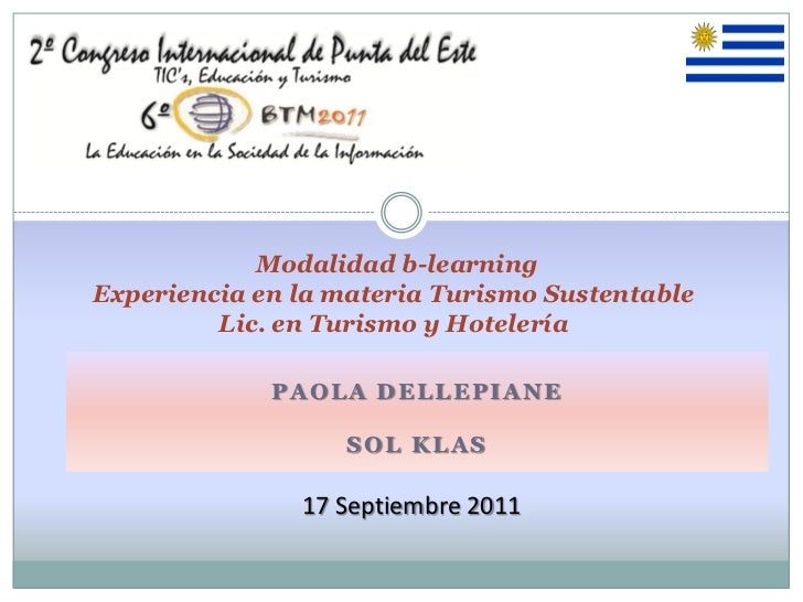 Modalidad b-learningExperiencia en la materia Turismo Sustentable         Lic. en Turismo y Hotelería             PAOLA DE...