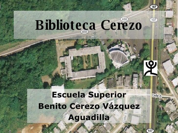 Biblioteca Cerezo       Escuela Superior Benito Cerezo Vázquez       Aguadilla