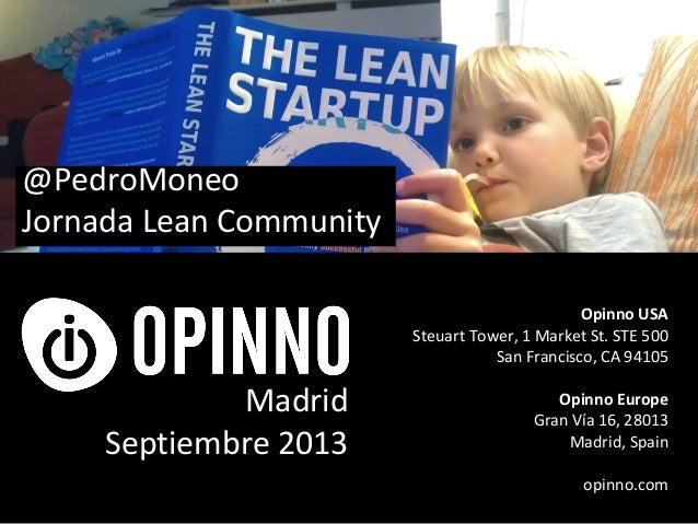 Madrid Septiembre 2013 Opinno USA Steuart Tower, 1 Market St. STE 500 San Francisco, CA 94105 Opinno Europe Gran Vía 16, 2...