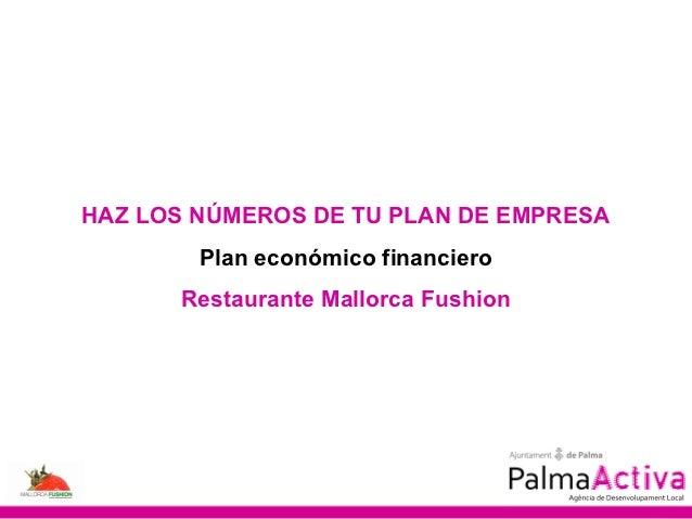 HAZ LOS NÚMEROS DE TU PLAN DE EMPRESA        Plan económico financiero      Restaurante Mallorca Fushion