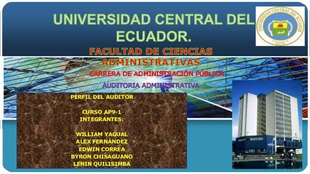 PERFIL DEL AUDITOR  CURSO AP9-1  INTEGRANTES:  WILLIAM YAGUAL  ALEX FERNÁNDEZ  EDWIN CORREA  BYRON CHISAGUANO  LENIN QUILI...