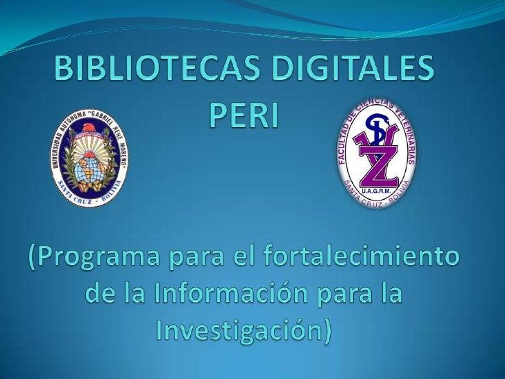 BIBLIOTECAS DIGITALESPERI(Programa para el fortalecimiento de la Información para la Investigación)<br />