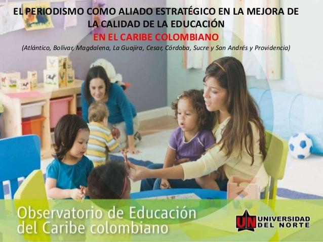 EL PERIODISMO COMO ALIADO ESTRATÉGICO EN LA MEJORA DE LA CALIDAD DE LA EDUCACIÓN EN EL CARIBE COLOMBIANO (Atlántico, Bolív...