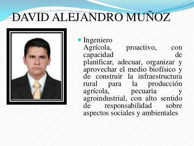 DAVID ALEJANDRO MUÑOZ  Ingeniero Agrícola, proactivo, con capacidad de planificar, adecuar, organizar y aprovechar el med...