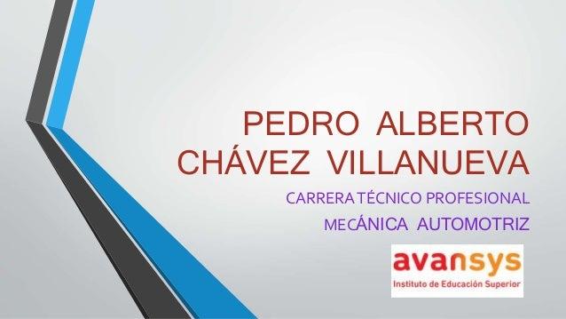 PEDRO ALBERTO CHÁVEZ VILLANUEVA CARRERATÉCNICO PROFESIONAL MECÁNICA AUTOMOTRIZ