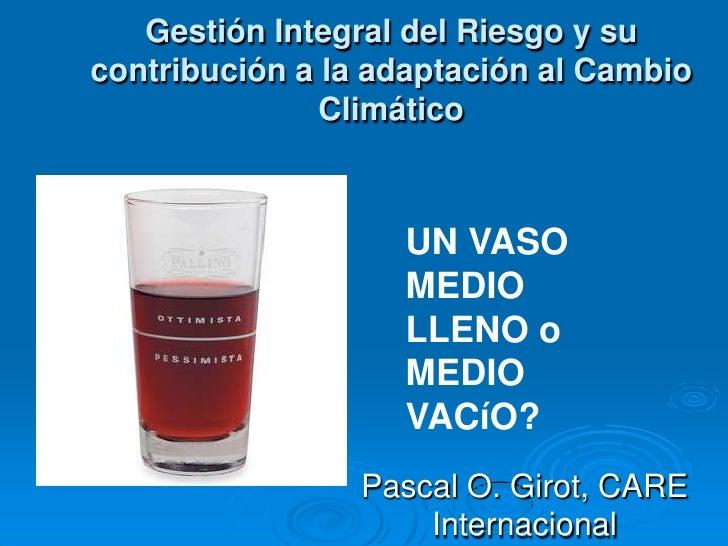 Gestión Integral del Riesgo y sucontribución a la adaptación al Cambio               Climático                   UN VASO  ...