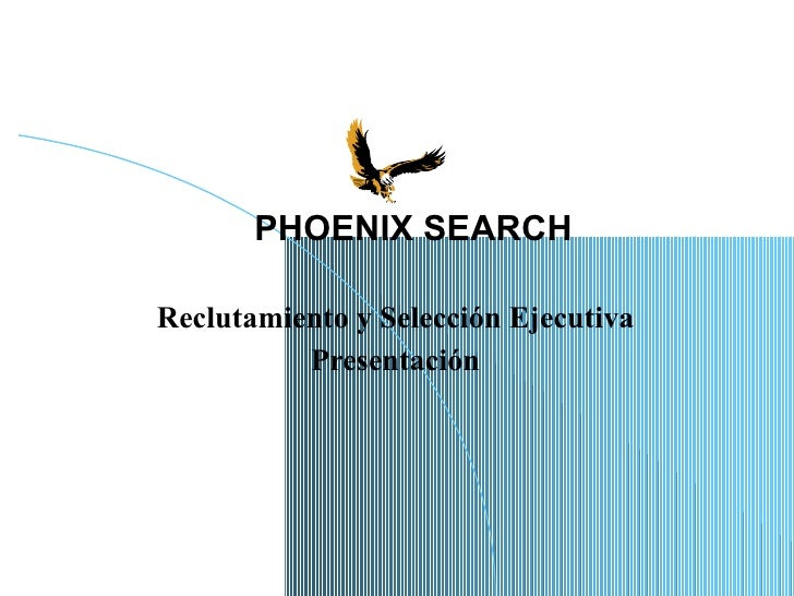 Reclutamiento y Selección Ejecutiva Presentación PHOENIX SEARCH