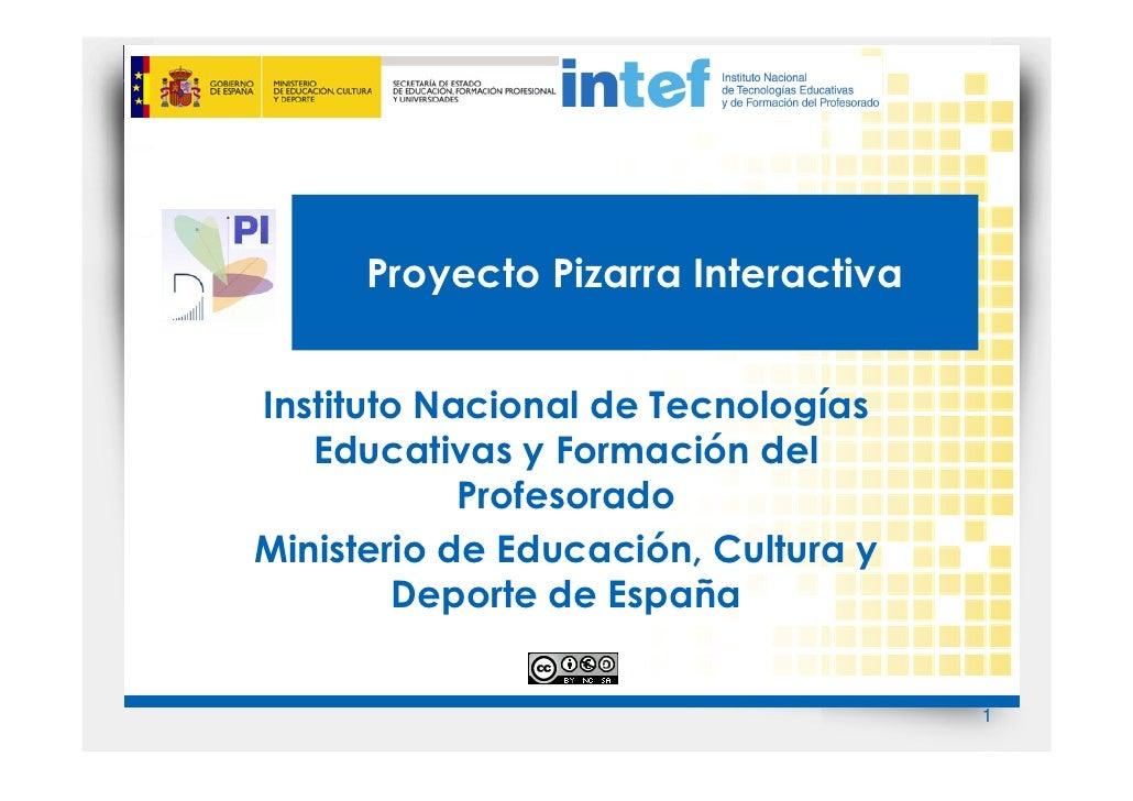 Proyecto Pizarra InteractivaInstituto Nacional de Tecnologías   Educativas y Formación del            ProfesoradoMinisteri...