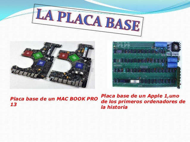 Placa base de un Apple 1,unoPlaca base de un MAC BOOK PRO                              de los primeros ordenadores de13   ...